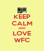 KEEP CALM AND LOVE WFC - Personalised Poster A4 size
