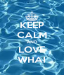 KEEP CALM AND LOVE WHAI - Personalised Poster A4 size