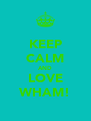 KEEP CALM AND LOVE WHAM! - Personalised Poster A4 size