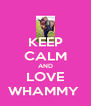 KEEP CALM AND LOVE WHAMMY  - Personalised Poster A4 size