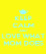 KEEP CALM AND LOVE WHAT MOM DOES - Personalised Poster A4 size