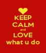 KEEP CALM and LOVE what u do - Personalised Poster A4 size