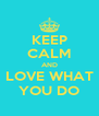KEEP CALM AND LOVE WHAT YOU DO - Personalised Poster A4 size