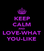 KEEP CALM AND LOVE-WHAT YOU-LIKE - Personalised Poster A4 size