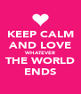 KEEP CALM AND LOVE WHATEVER THE WORLD ENDS - Personalised Poster A4 size