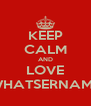 KEEP CALM AND LOVE WHATSERNAME - Personalised Poster A4 size