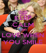 KEEP CALM AND  LOVE WHEN  YOU SMILE - Personalised Poster A4 size