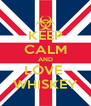 KEEP CALM AND LOVE  WHISKEY - Personalised Poster A4 size
