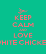 KEEP CALM AND LOVE WHITE CHICKEN - Personalised Poster A4 size