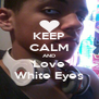 KEEP CALM AND Love White Eyes - Personalised Poster A4 size