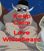 Keep Calm And Love Whitebeard - Personalised Poster A4 size