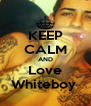 KEEP CALM AND Love Whiteboy  - Personalised Poster A4 size