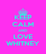 KEEP CALM AND LOVE WHITNEY - Personalised Poster A4 size