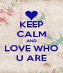 KEEP CALM AND LOVE WHO U ARE - Personalised Poster A4 size