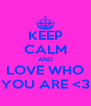 KEEP CALM AND LOVE WHO YOU ARE <3 - Personalised Poster A4 size