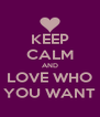 KEEP CALM AND LOVE WHO YOU WANT - Personalised Poster A4 size