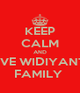 KEEP CALM AND LOVE WIDIYANTI's FAMILY  - Personalised Poster A4 size