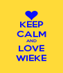 KEEP CALM AND LOVE WIEKE - Personalised Poster A4 size