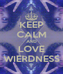 KEEP CALM AND LOVE WIERDNESS - Personalised Poster A4 size