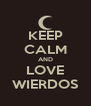 KEEP CALM AND LOVE WIERDOS - Personalised Poster A4 size