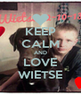 KEEP CALM AND LOVE WIETSE - Personalised Poster A4 size