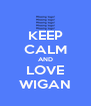 KEEP CALM AND LOVE WIGAN - Personalised Poster A4 size