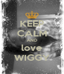 KEEP CALM AND love WIGGY - Personalised Poster A4 size