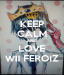 KEEP CALM AND LOVE WII FEROIZ - Personalised Poster A4 size