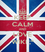KEEP CALM AND LOVE WIKI ;* - Personalised Poster A4 size
