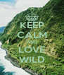 KEEP CALM AND LOVE WILD - Personalised Poster A4 size
