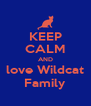 KEEP CALM AND love Wildcat Family - Personalised Poster A4 size