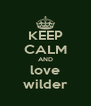 KEEP CALM AND love wilder - Personalised Poster A4 size