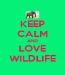 KEEP CALM AND LOVE WILDLIFE - Personalised Poster A4 size