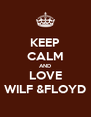 KEEP CALM AND LOVE WILF &FLOYD - Personalised Poster A4 size