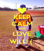 KEEP CALM AND LOVE WILL! (: - Personalised Poster A4 size