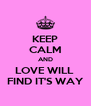KEEP CALM AND LOVE WILL  FIND IT'S WAY - Personalised Poster A4 size