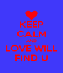 KEEP CALM AND LOVE WILL FIND U - Personalised Poster A4 size