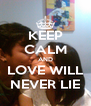 KEEP CALM AND LOVE WILL NEVER LIE - Personalised Poster A4 size