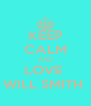 KEEP CALM AND LOVE  WILL SMITH  - Personalised Poster A4 size