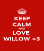 KEEP CALM AND LOVE  WILLOW <3 - Personalised Poster A4 size