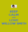 KEEP CALM  AND LOVE WILLOW SMITH - Personalised Poster A4 size