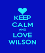 KEEP CALM AND LOVE WILSON - Personalised Poster A4 size