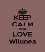 KEEP CALM AND LOVE Wilunea - Personalised Poster A4 size