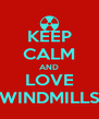 KEEP CALM AND LOVE WINDMILLS - Personalised Poster A4 size
