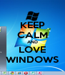 KEEP CALM AND LOVE WINDOWS - Personalised Poster A4 size