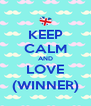 KEEP CALM AND LOVE (WINNER) - Personalised Poster A4 size