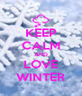 KEEP CALM AND LOVE WINTER - Personalised Poster A4 size