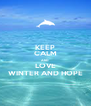 KEEP CALM AND LOVE WINTER AND HOPE - Personalised Poster A4 size
