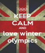KEEP CALM AND love winter olympics - Personalised Poster A4 size