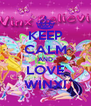 KEEP CALM AND LOVE WINX! - Personalised Poster A4 size